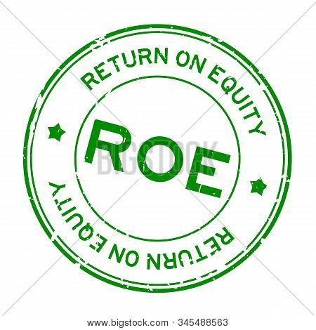 Grunge Green Roe (abbbreviation Of Return On Equity) Word Round Rubber Seal Stamp On White Backgroun