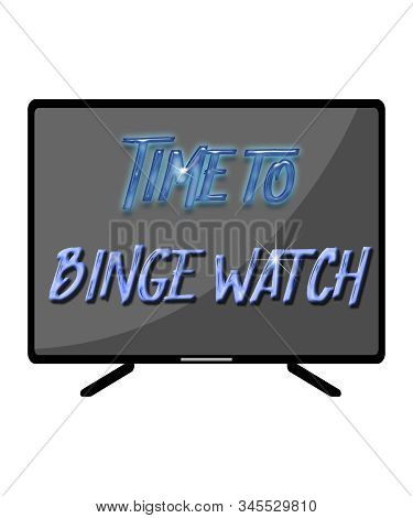Time To Binge Watch Tv Of Your Favorite Shows And Movies.  Modern Flat Screen Tv Graphic With Cool M