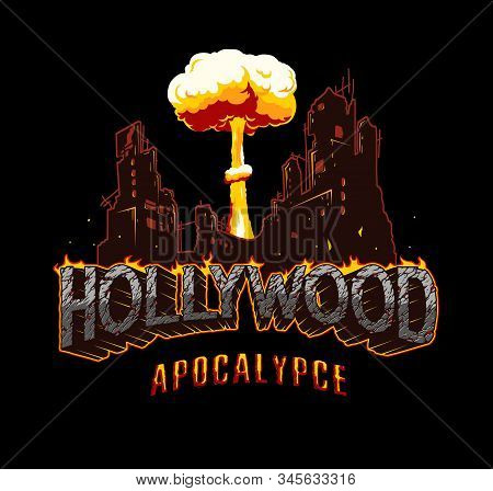 Hollywood Apocalypse Vintage Concept With Desert Style Fiery Lettering Destroyed Burning City And Nu