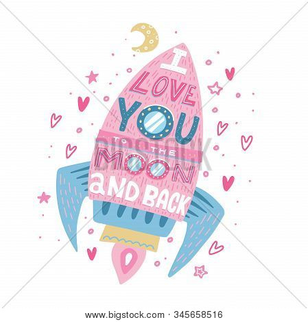 I Love You To The Moon And Back. Hand Drawn Poster With A Romantic Quote, Hearts Ans Stars. Flat Vec