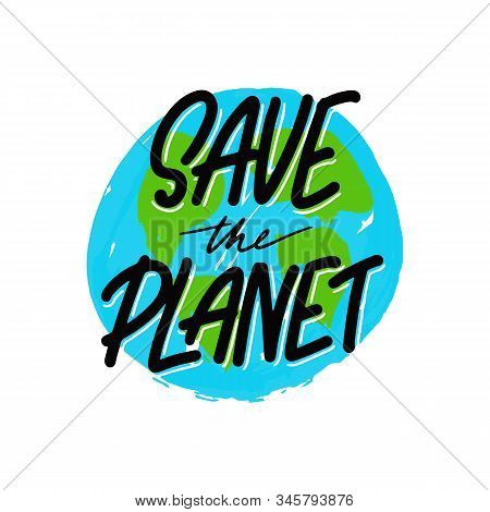 Expressive Lettering Save The Planet, Propaganda Sticker For A Clean Environment, Save The Planet. P