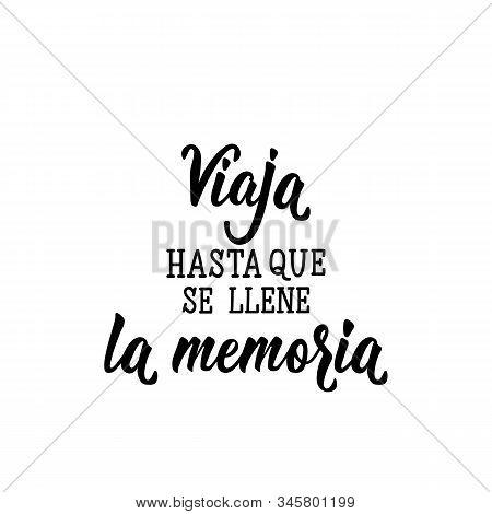 Viaja Hasta Que Se Llene La Memoria. Lettering. Translation From Spanish - Travel Until Memory Is Fu