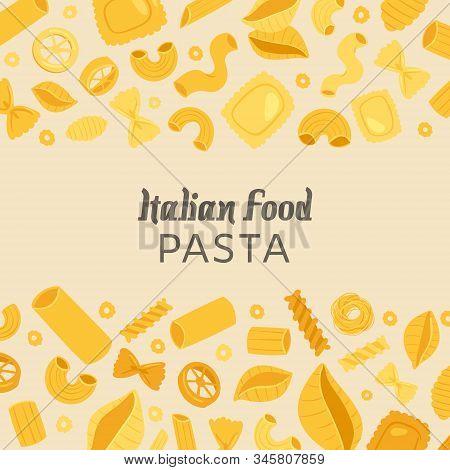 Italian Food Pasta With Different Types Fusilli, Spaghetti, Ravioli And Macaroni Poster Vector Illus