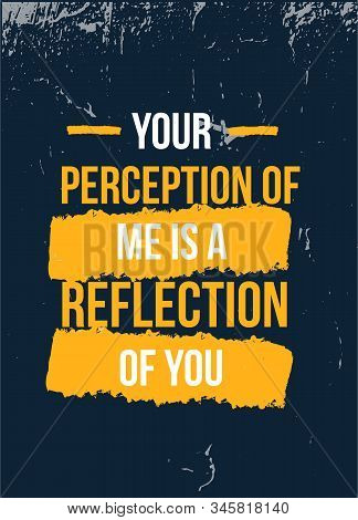 Your Perception Of Me Is Reflection Of You Poster Quote. Inspirational Typography, Motivation. Good
