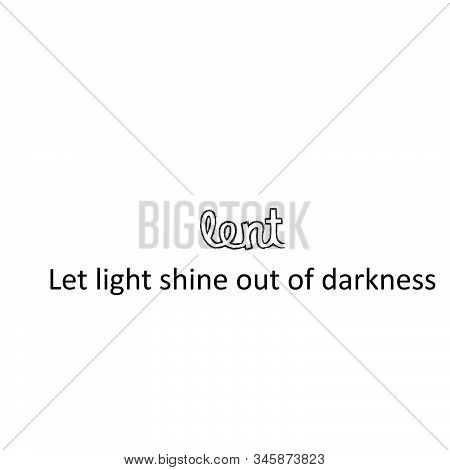 Lent, Let Light Shine Out Of Darkness, Lent Season Quote, Typography For Print Or Use As Poster, Car