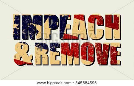 Impeachment Banner. Stylized Inscription Impeach And Remove Textured By Usa Grunge Flag. To Illustra