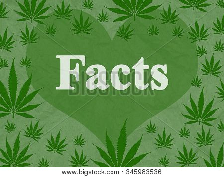 Marijuana Facts Message With A Leaf Border And A Heart 3d Illustration