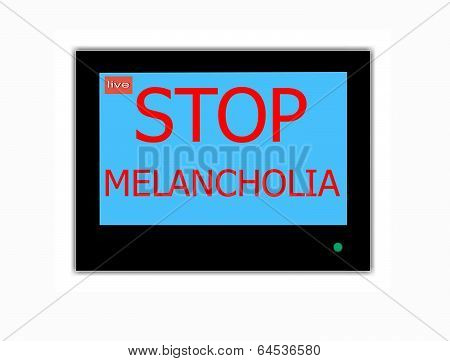 Slogan Stop Melancholia  On Television Screen