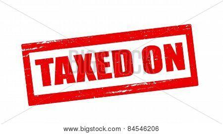 Taxed On