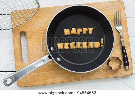 Letter Biscuits Word Happy Weekend And Cooking Equipments.