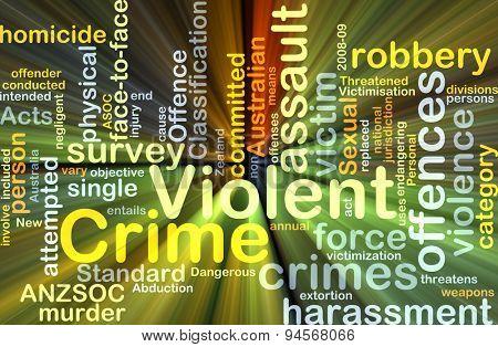 Background concept wordcloud illustration of violent crime glowing light