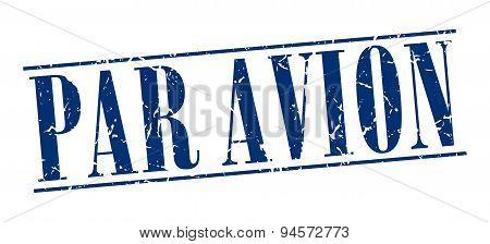 Par Avion Blue Grunge Vintage Stamp Isolated On White Background