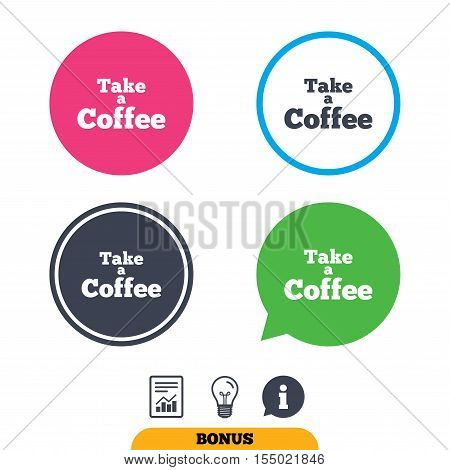Take a Coffee sign icon. Coffee away symbol. Report document, information sign and light bulb icons. Vector