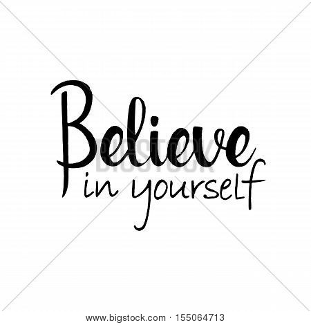 Believe in yourself handwritten lettering. Inspirational phrase. Modern vector hand drawn calligraphy isolated on white background for your design