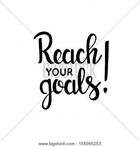 Reach your goals handwritten lettering. Inspirational phrase. Modern vector hand drawn calligraphy isolated on white background for your design