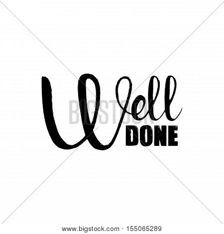 Well Done handwritten lettering. Modern vector hand drawn calligraphy isolated on white background for your design
