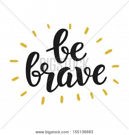 Be brave trendy inspirational quote. Handwritten lettering. Modern calligraphy. Vector illustration.
