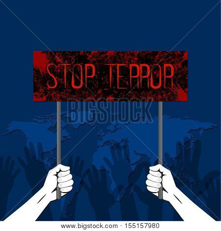 The hands holding the poster with the text of Feet terrorism. The gestures of hands lifted up showing a stop. A protest against terrorism the extremist organizations against the background of the world map. Mankind under the threat. Vector illustration.
