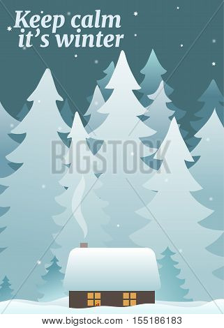 Cute winter greeting card with a lodge in the fir forest and a slogan - Keep calm it's winter - . Vector illustration, aspect ratio 5:7