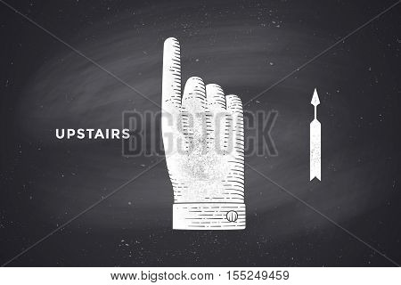 Vintage drawing of hand sign upstairs or hand pointing up in engraving retro style. Drawing on chalkboard with text Upstairs. Old drawn hand sign up for information sign. Vector Illustration