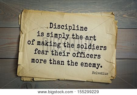 Top 5 quotes by Claude Adrien Helvetius - French philosopher, freemason and litterateur. Discipline is simply the art of making the soldiers fear their officers more than the enemy.