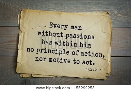 Top 5 quotes by Claude Adrien Helvetius - French philosopher, freemason and litterateur. Every man without passions has within him no principle of action, nor motive to act.