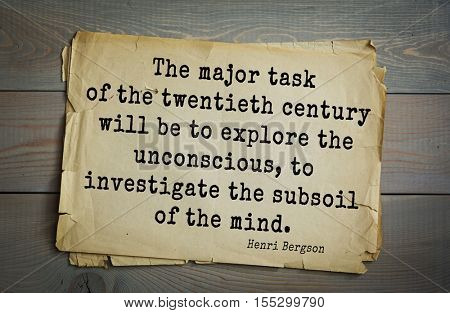 Top 20 quotes by Henri-Louis Bergson - major French philosopher. The major task of the twentieth century will be to explore the unconscious, to investigate the subsoil of the mind.
