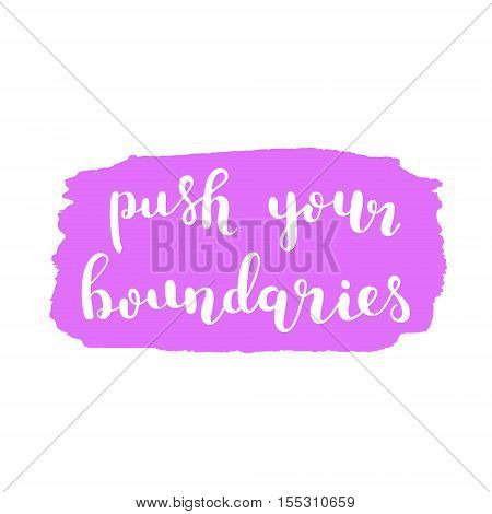 Push your boundaries. Brush hand lettering. Inspiring quote. Motivating modern calligraphy. Can be used for photo overlays, posters, clothes, cards and more.