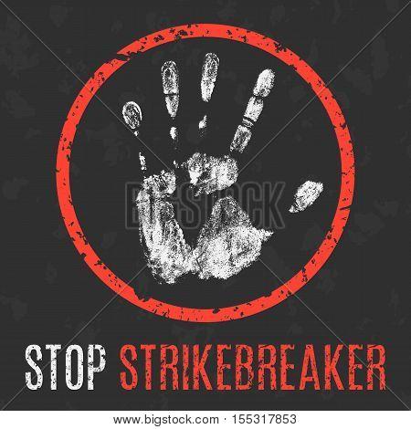 Conceptual vector illustration. Social problems of humanity. Stop strikebreaker sign.
