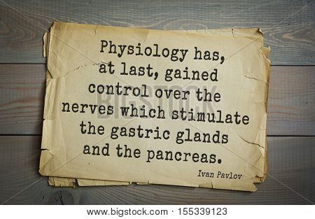 Top 5 quotes by Ivan Pavlov - Russian scientist, physiologist, Nobel Prize Laureate. Physiology has, at last, gained control over the nerves which stimulate the gastric glands and the pancreas.