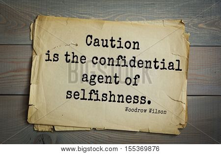 Top 30 quotes by Woodrow Wilson - American politician, academic, 28th President USA. Caution is the confidential agent of selfishness.