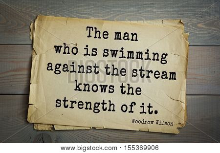 Top 30 quotes by Woodrow Wilson - American politician, academic, 28th President USA. The man who is swimming against the stream knows the strength of it.