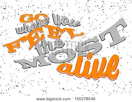 Go Where You Feel The Most Alive Lettering