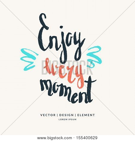 Modern hand drawn lettering phrase. Enjoy every moment. Calligraphy brush and ink. Handwritten inscriptions and quotes for layout and template. Vector illustration of text