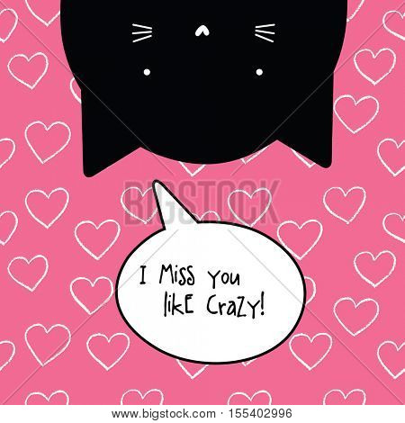 I miss you crazy card. Romantic quote. Cat character.