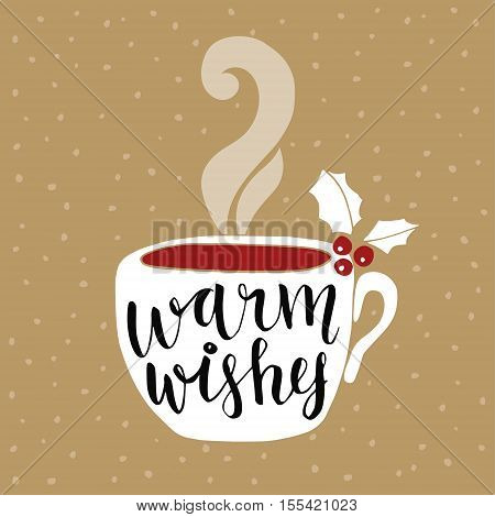 Christmas New Year greeting card invitation. Handwritten Warm wishes text. Hand drawn cup of tea or coffee decorated by holly berries. Vector illustration brush lettering.