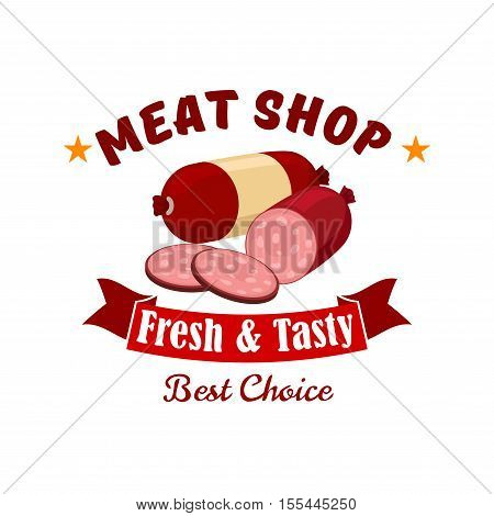 Meat shop business emblem. Vector label of butcher shop with elements of fresh meat products wurst, salami, smoked sliced sausage, red ribbon. Design for meat restaurant menu, grocery shop sticker, delicatessen