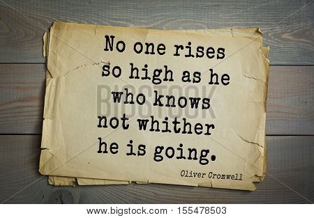 Top 15 quotes by Oliver Cromwell - English military and political leader , Lord Protector. No one rises so high as he who knows not whither he is going.