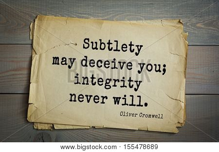 Top 15 quotes by Oliver Cromwell - English military and political leader , Lord Protector. Subtlety may deceive you; integrity never will.