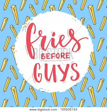 Fries before guys typography poster. Feminism slogan, funny inscription for t-shirt with french fries pattern at blue background.