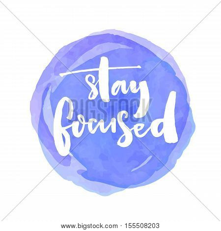 Stay focused. Motivation quote about productivity and concentration on the work and learning. White vector brush lettering saying at blue watercolor stain.