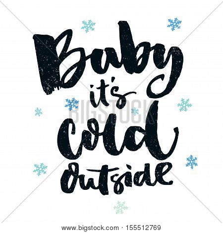 Baby, it's cold outside. Romantic winter quote for greeting cards and wall art. Brush typography, black words at white background with blue snowflakes
