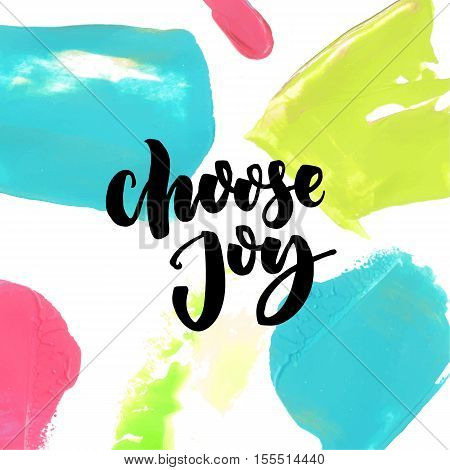 Choose joy saying at colorful paint background. Positive quote, vector brush lettering.