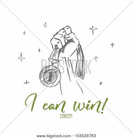 Vector hand drawn I can win concept sketch. Gold medal for first place with ribbon in human hand. Lettering I can win concept