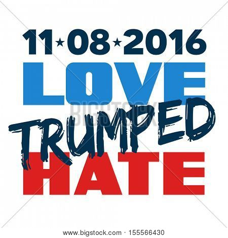 November 8, 2017 victory poster for presidential candidate Hillary Clinton. Love trumped hate.
