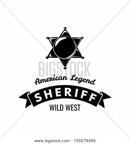 The Sheriff s Badge. American Legend. Wild West Label. Western Illustration. Vector illustration