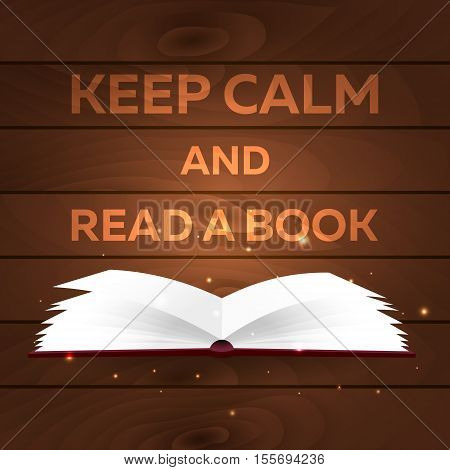 Book Poster. Keep Calm And Read A Book. Open Book With Mystic Bright Light On Wooden Background. Vec