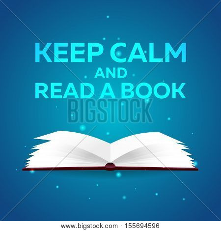 Book poster. Keep calm and read a book. Open book with mystic bright light on blue background. Vector illustration poster