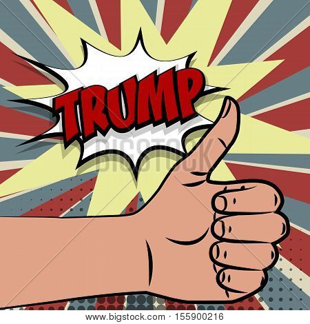 Human hand thumbs up, supporting Donald Trump presidential election America USA. Pop art comic text speech buuble.