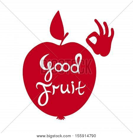 Good fruit. Silhouette of an apple with the text. Vector motivation card with hand silhouette. Local market poster. Perfect illustration for food shop grocery or organic product label.